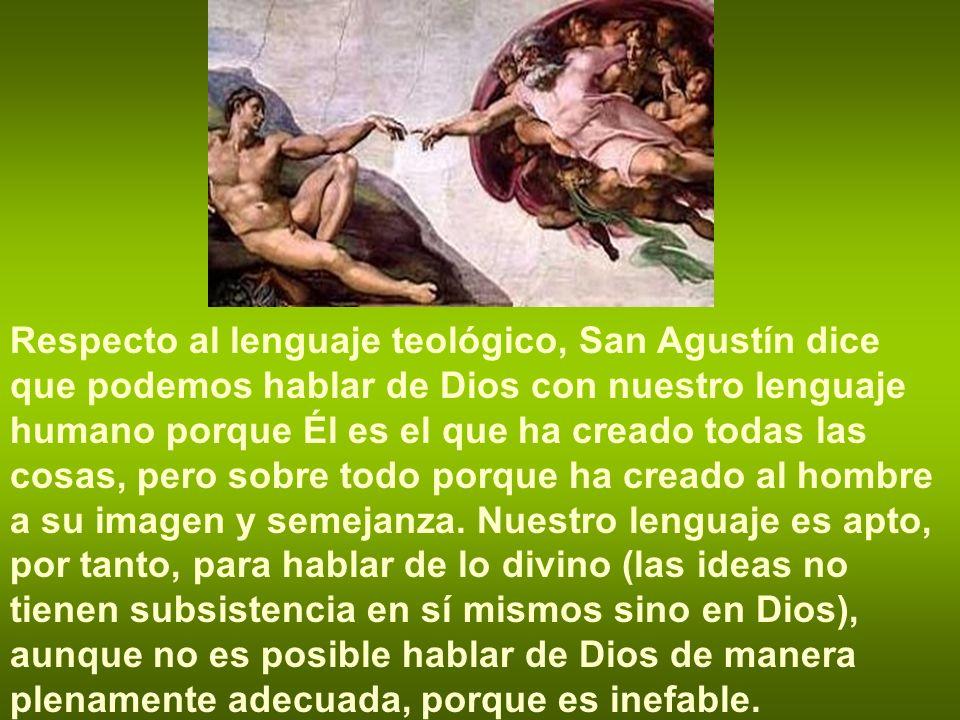 Respecto al lenguaje teológico, San Agustín dice que podemos hablar de Dios con nuestro lenguaje humano porque Él es el que ha creado todas las cosas, pero sobre todo porque ha creado al hombre a su imagen y semejanza.