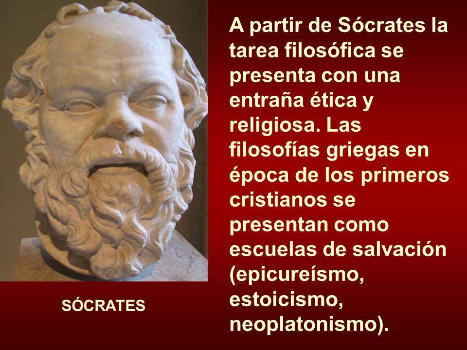 A partir de Sócrates la tarea filosófica se presenta con una entraña ética y religiosa. Las filosofías griegas en época de los primeros cristianos se presentan como escuelas de salvación (epicureísmo, estoicismo, neoplatonismo).