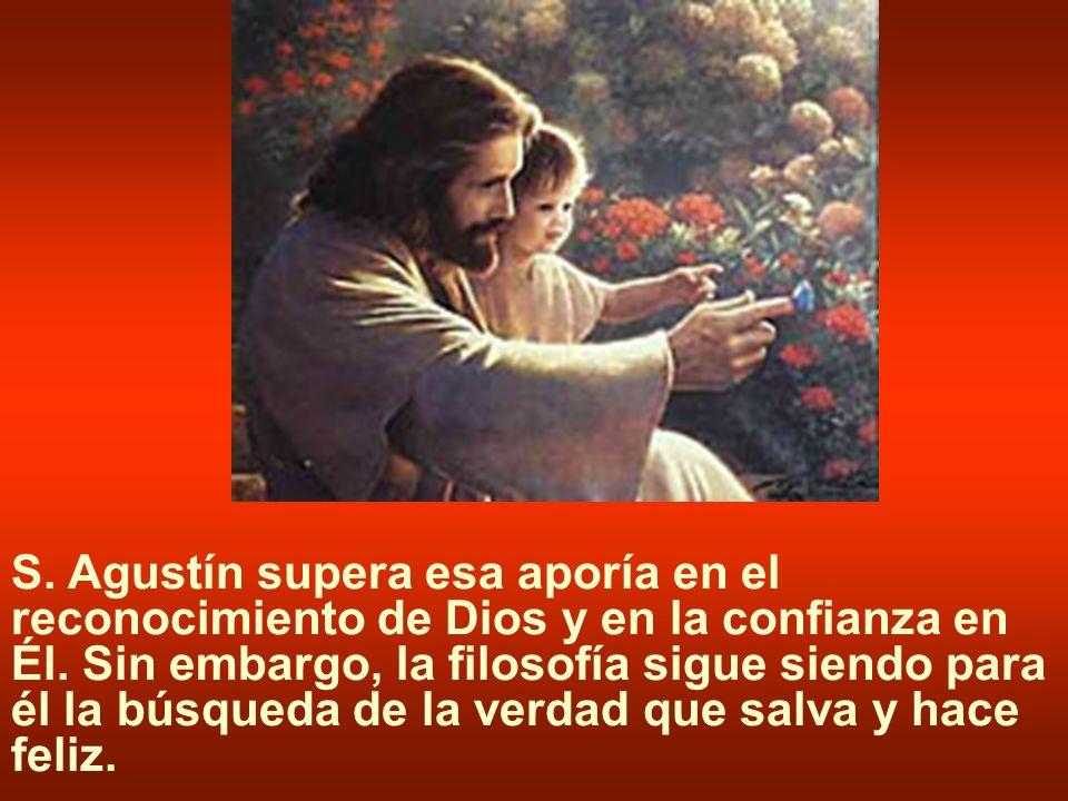S. Agustín supera esa aporía en el reconocimiento de Dios y en la confianza en Él.