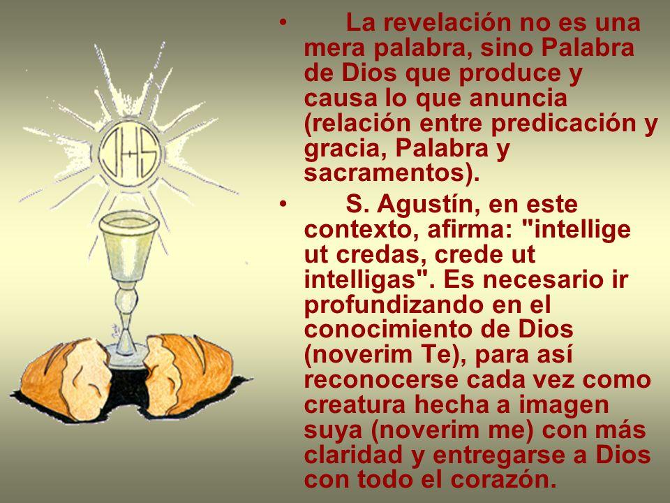 La revelación no es una mera palabra, sino Palabra de Dios que produce y causa lo que anuncia (relación entre predicación y gracia, Palabra y sacramentos).