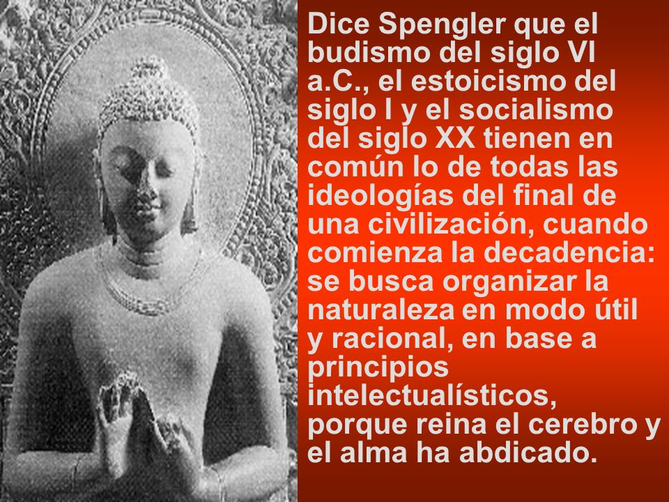 Dice Spengler que el budismo del siglo VI a. C