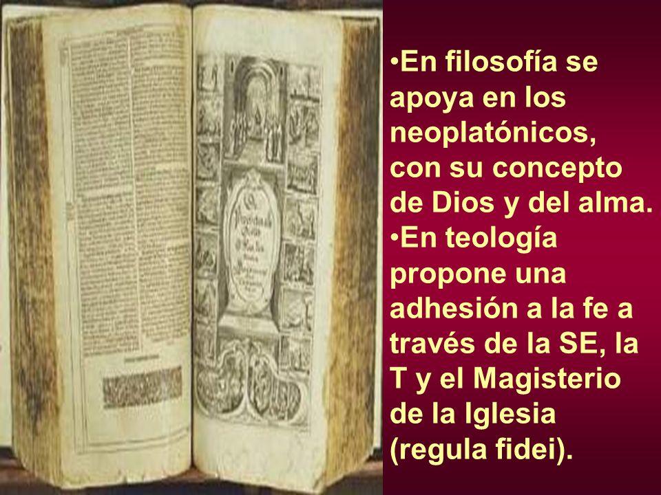 En filosofía se apoya en los neoplatónicos, con su concepto de Dios y del alma.
