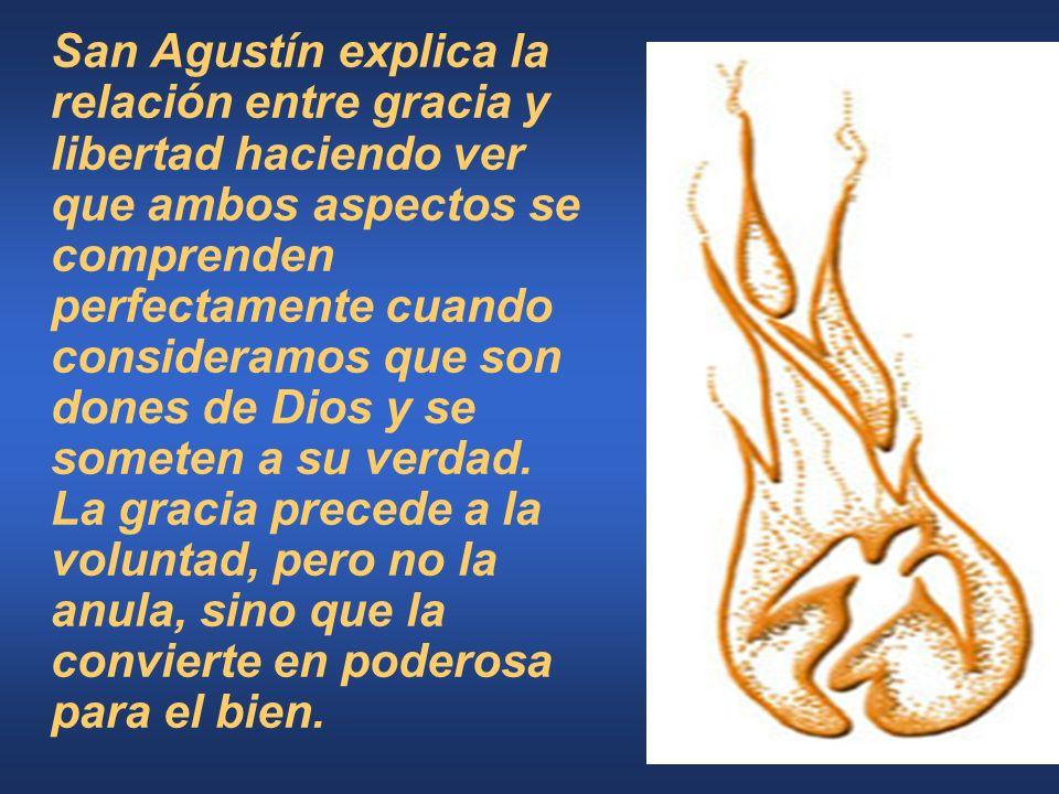 San Agustín explica la relación entre gracia y libertad haciendo ver que ambos aspectos se comprenden perfectamente cuando consideramos que son dones de Dios y se someten a su verdad.