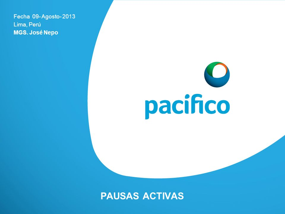 Fecha 09- Agosto- 2013 Lima, Perú MGS. José Nepo PAUSAS ACTIVAS