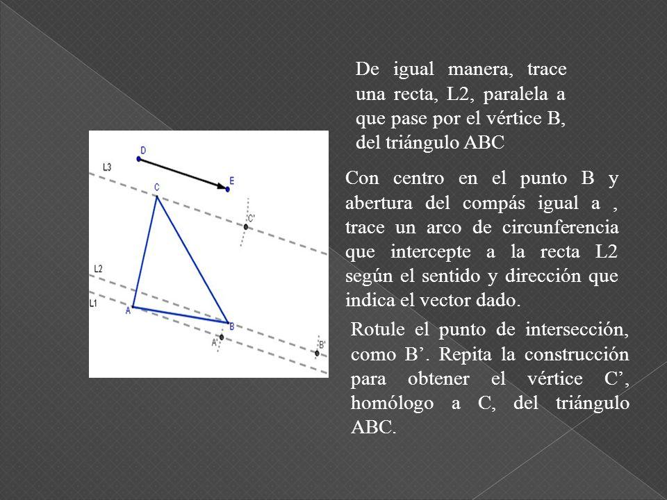 De igual manera, trace una recta, L2, paralela a que pase por el vértice B, del triángulo ABC