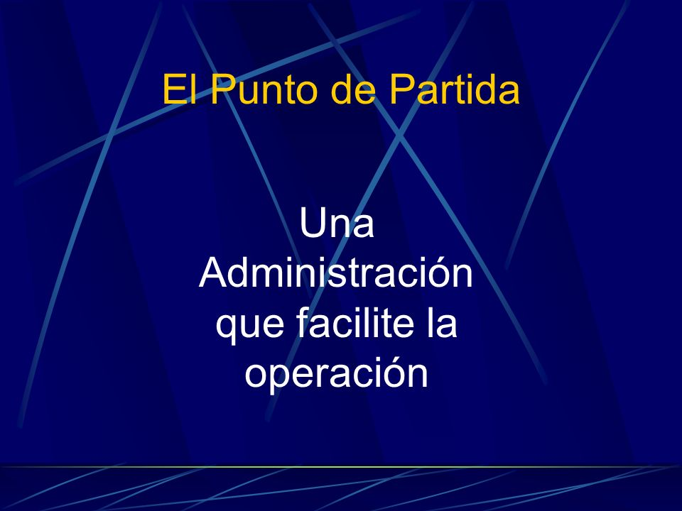 Una Administración que facilite la operación