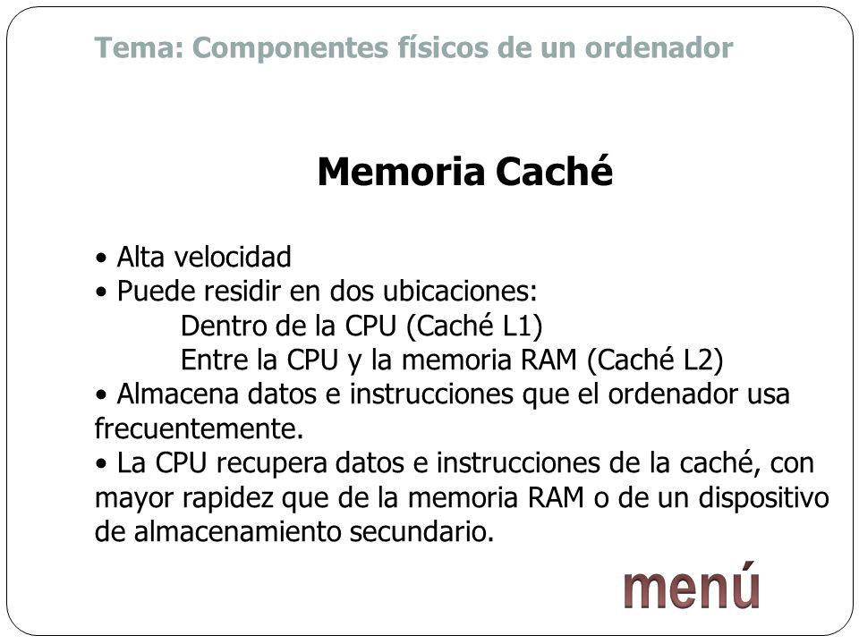 menú Memoria Caché Tema: Componentes físicos de un ordenador