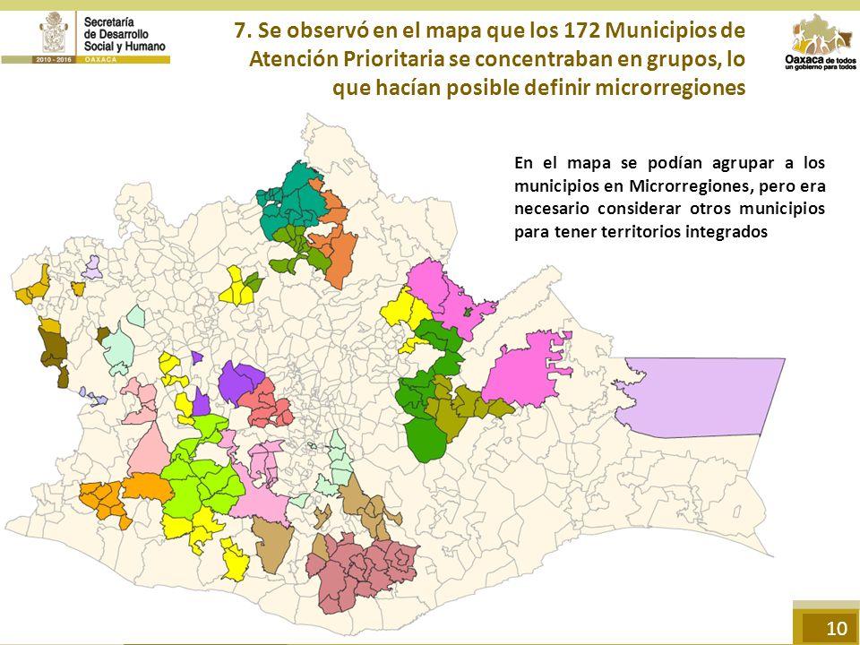 7. Se observó en el mapa que los 172 Municipios de Atención Prioritaria se concentraban en grupos, lo que hacían posible definir microrregiones
