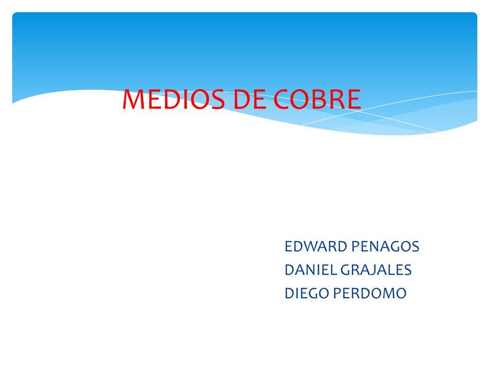 MEDIOS DE COBRE EDWARD PENAGOS DANIEL GRAJALES DIEGO PERDOMO