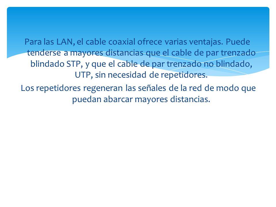 Para las LAN, el cable coaxial ofrece varias ventajas