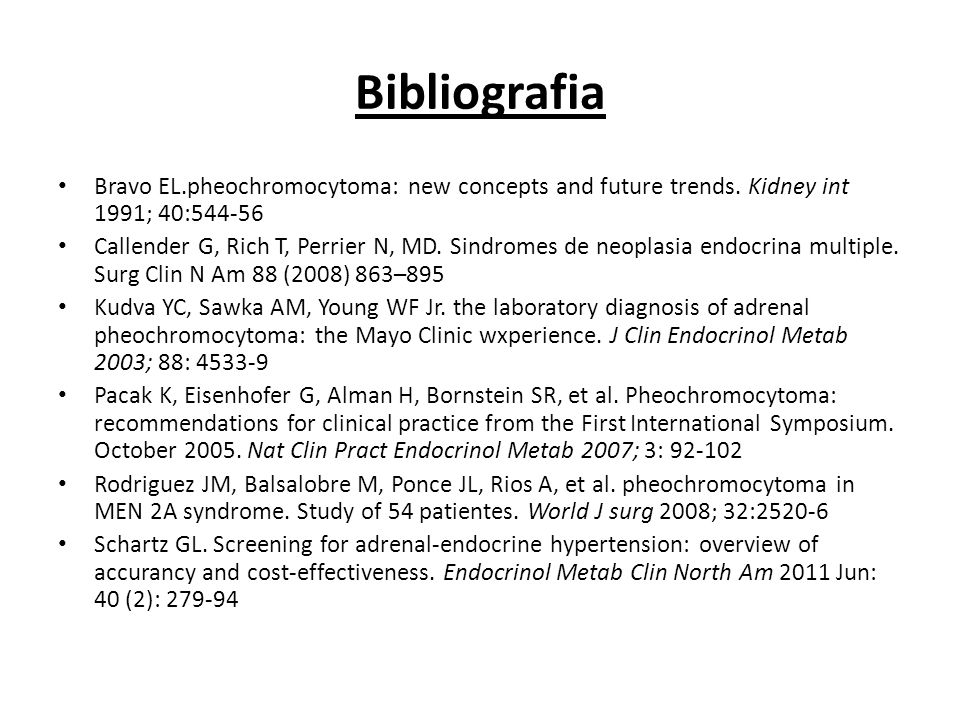 Bibliografia Bravo EL.pheochromocytoma: new concepts and future trends. Kidney int 1991; 40:544-56.