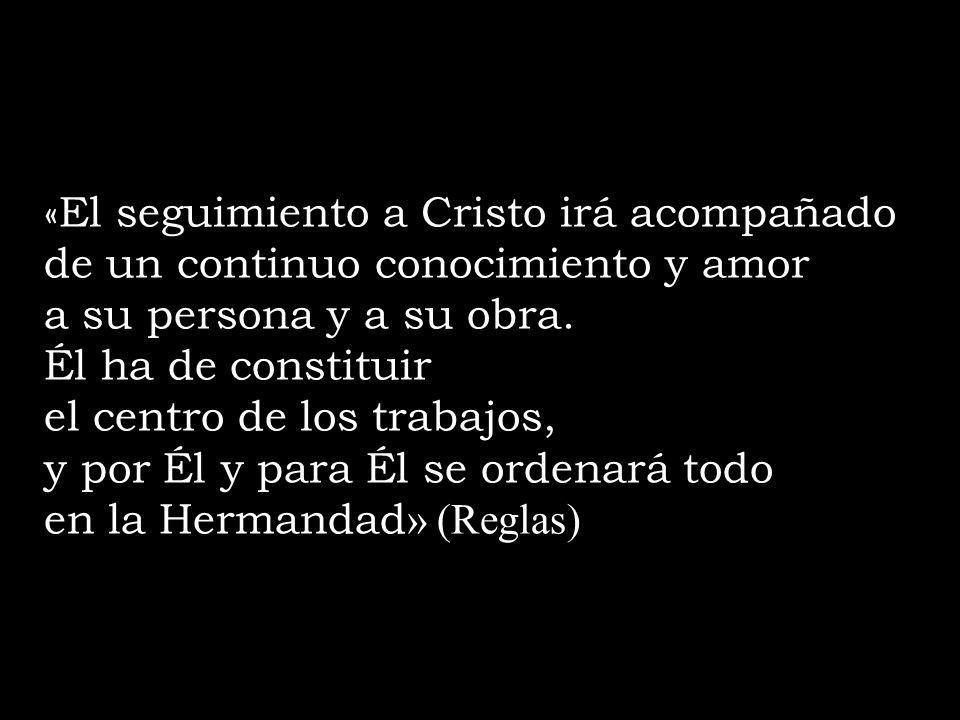«El seguimiento a Cristo irá acompañado de un continuo conocimiento y amor a su persona y a su obra.