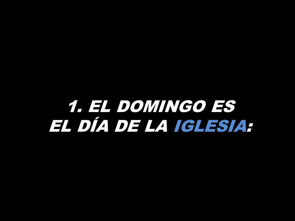 1. EL DOMINGO ES EL DÍA DE LA IGLESIA: