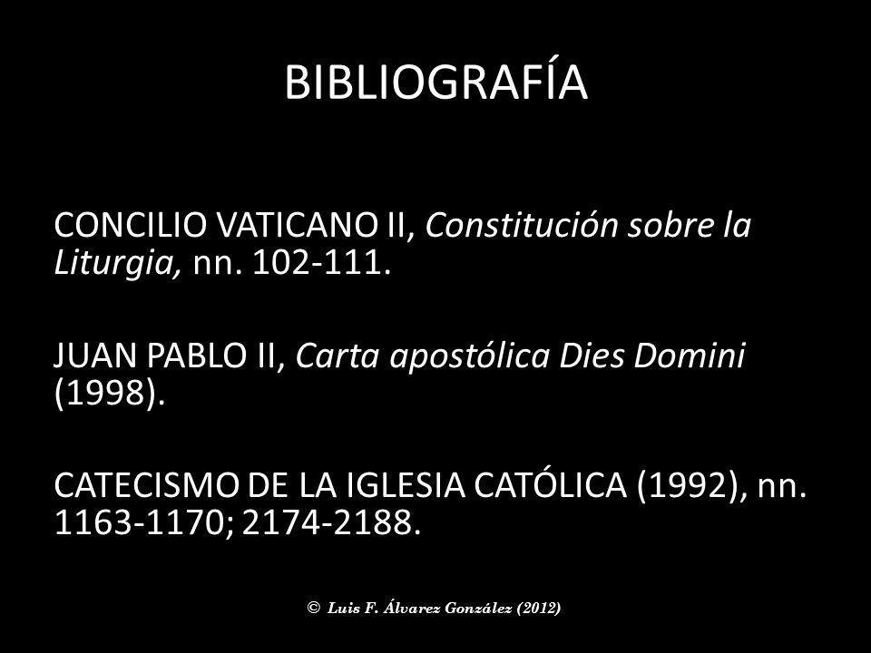 BIBLIOGRAFÍA CONCILIO VATICANO II, Constitución sobre la Liturgia, nn. 102-111. JUAN PABLO II, Carta apostólica Dies Domini (1998).