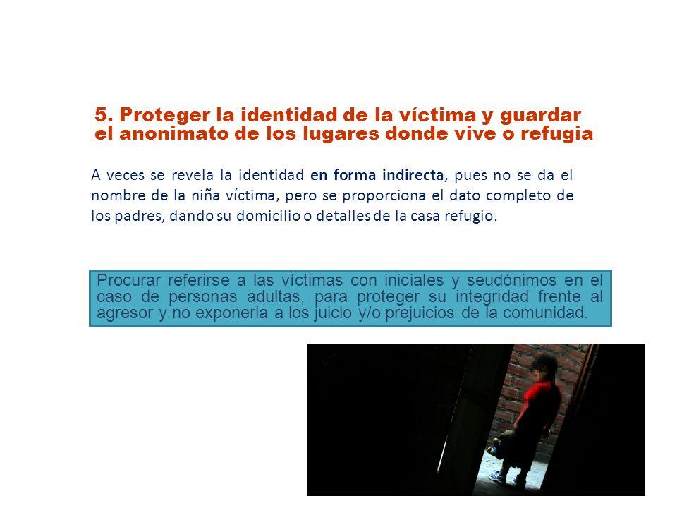 5. Proteger la identidad de la víctima y guardar el anonimato de los lugares donde vive o refugia