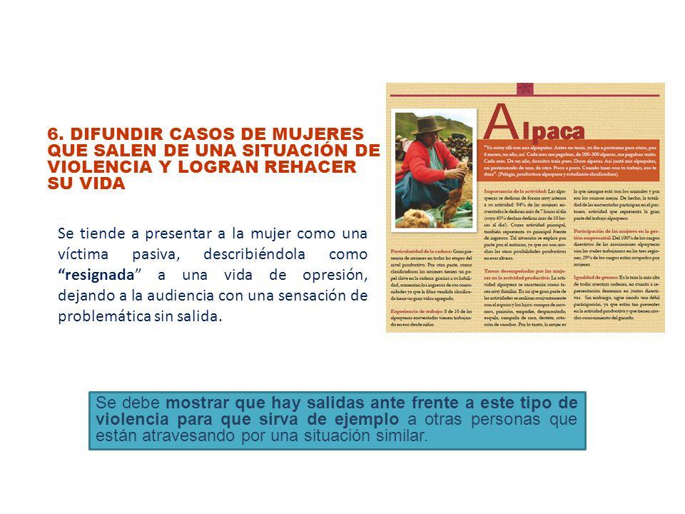 6. DIFUNDIR CASOS DE MUJERES QUE SALEN DE UNA SITUACIÓN DE VIOLENCIA Y LOGRAN REHACER SU VIDA