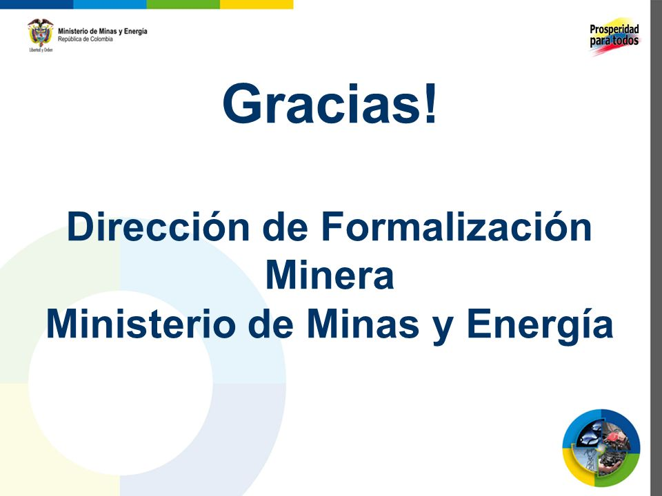 Gracias! Dirección de Formalización Minera Ministerio de Minas y Energía