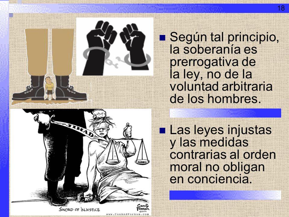 18 Según tal principio, la soberanía es prerrogativa de la ley, no de la voluntad arbitraria de los hombres.
