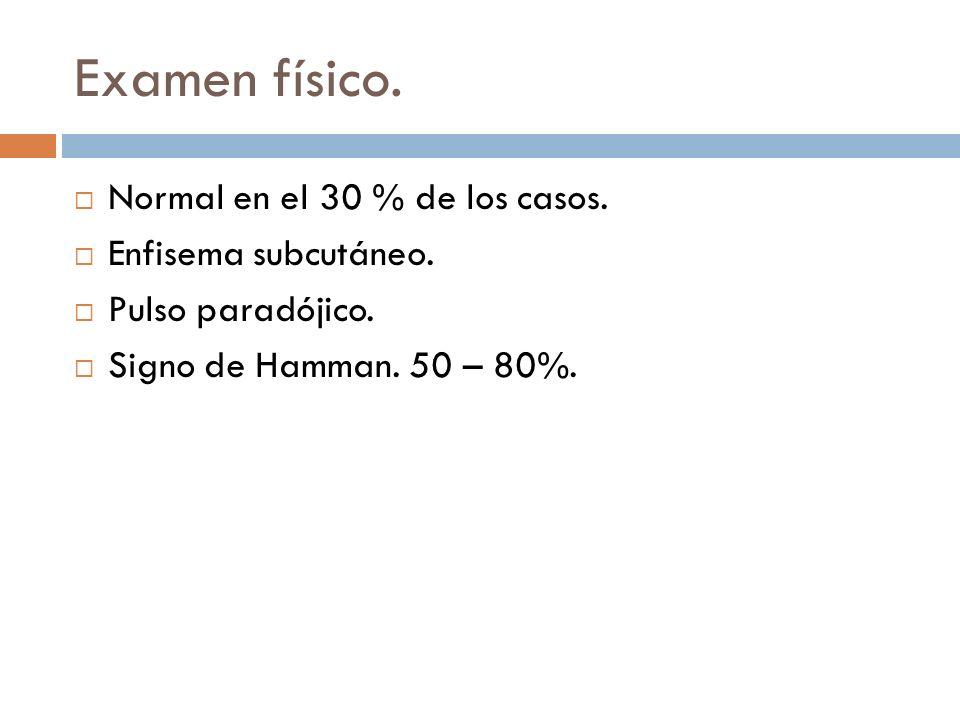Examen físico. Normal en el 30 % de los casos. Enfisema subcutáneo.