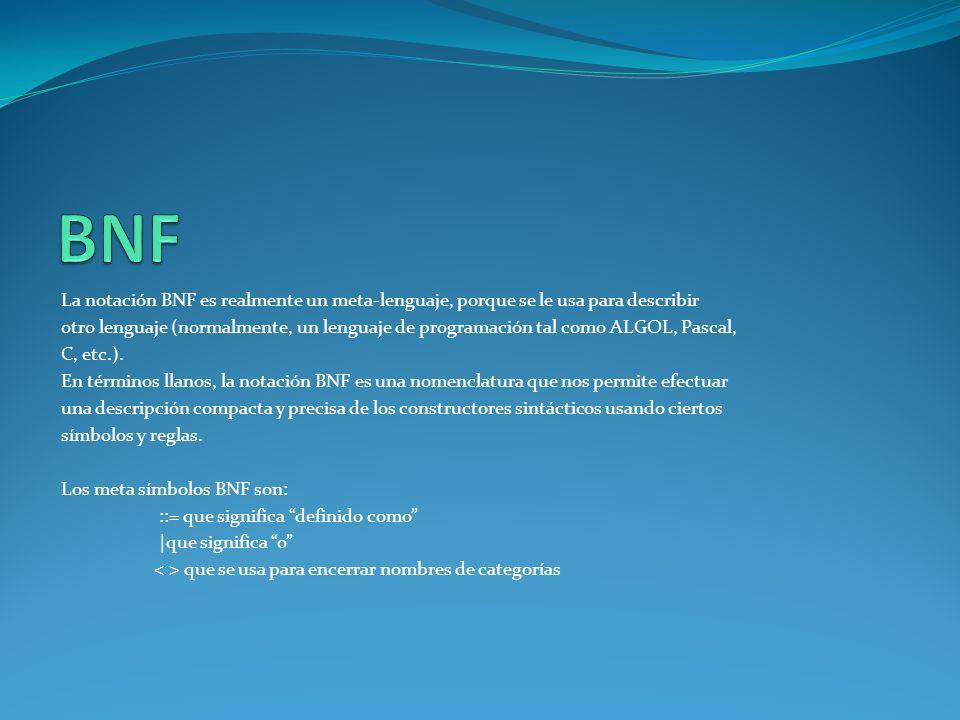 BNF La notación BNF es realmente un meta-lenguaje, porque se le usa para describir.