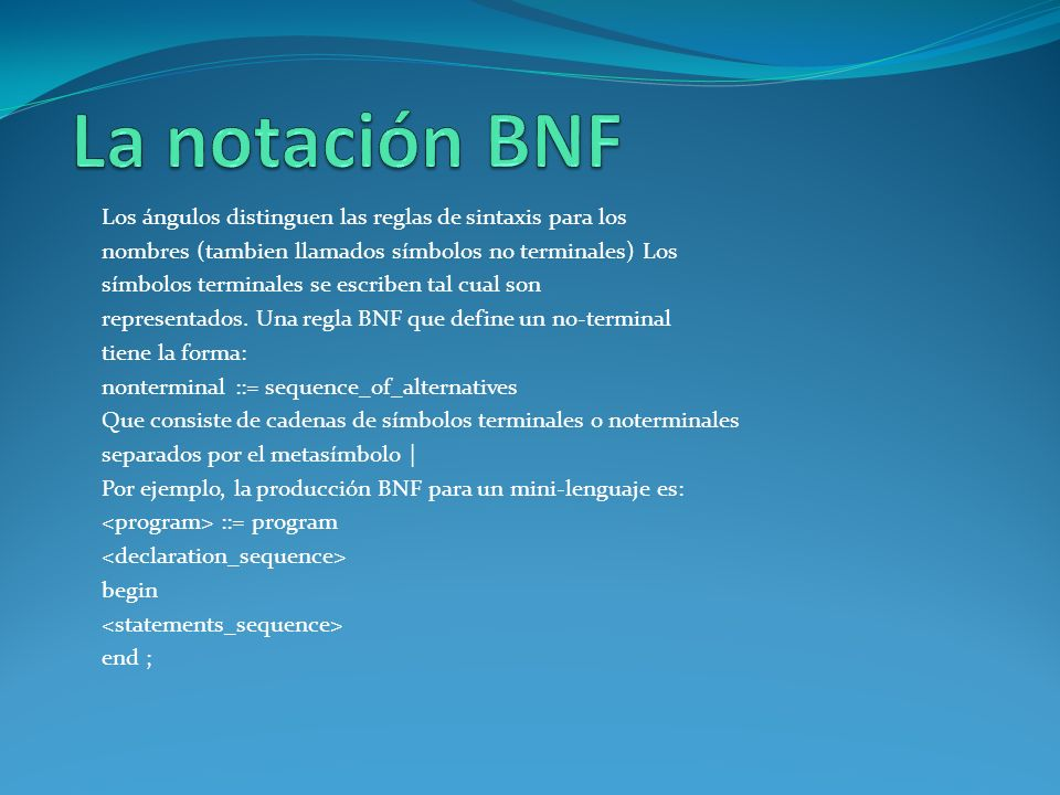 La notación BNF Los ángulos distinguen las reglas de sintaxis para los