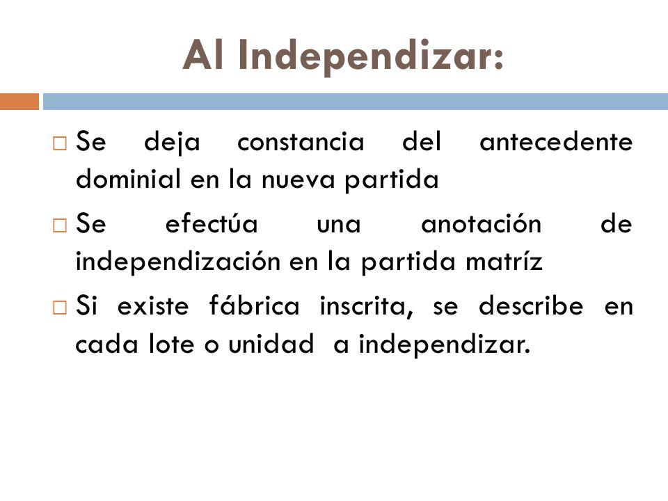 Al Independizar: Se deja constancia del antecedente dominial en la nueva partida. Se efectúa una anotación de independización en la partida matríz.