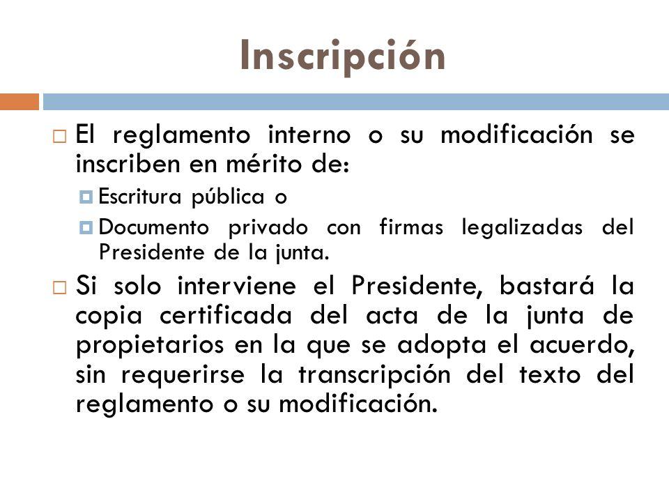 Inscripción El reglamento interno o su modificación se inscriben en mérito de: Escritura pública o.