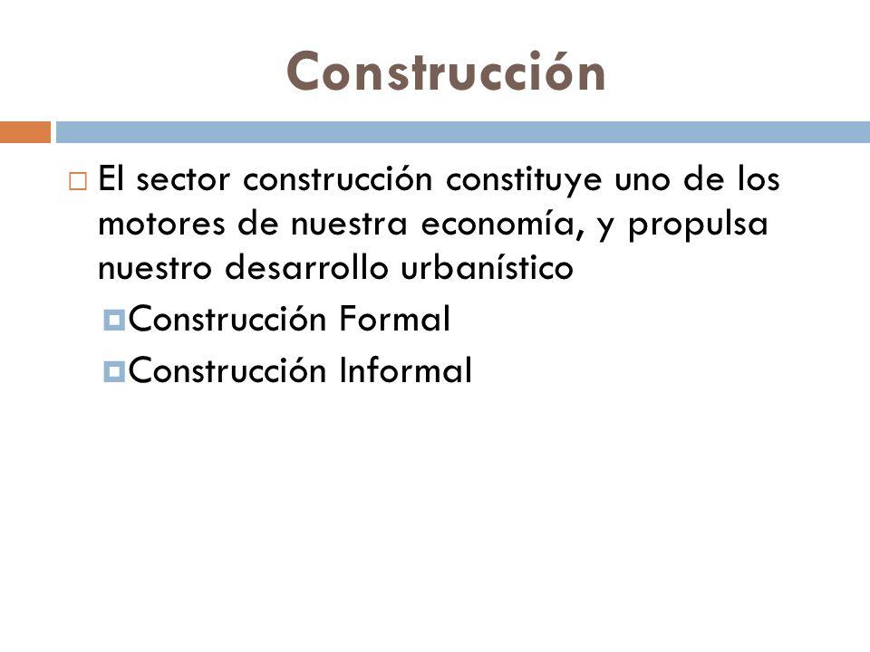 Construcción El sector construcción constituye uno de los motores de nuestra economía, y propulsa nuestro desarrollo urbanístico.