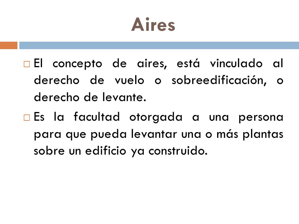 Aires El concepto de aires, está vinculado al derecho de vuelo o sobreedificación, o derecho de levante.