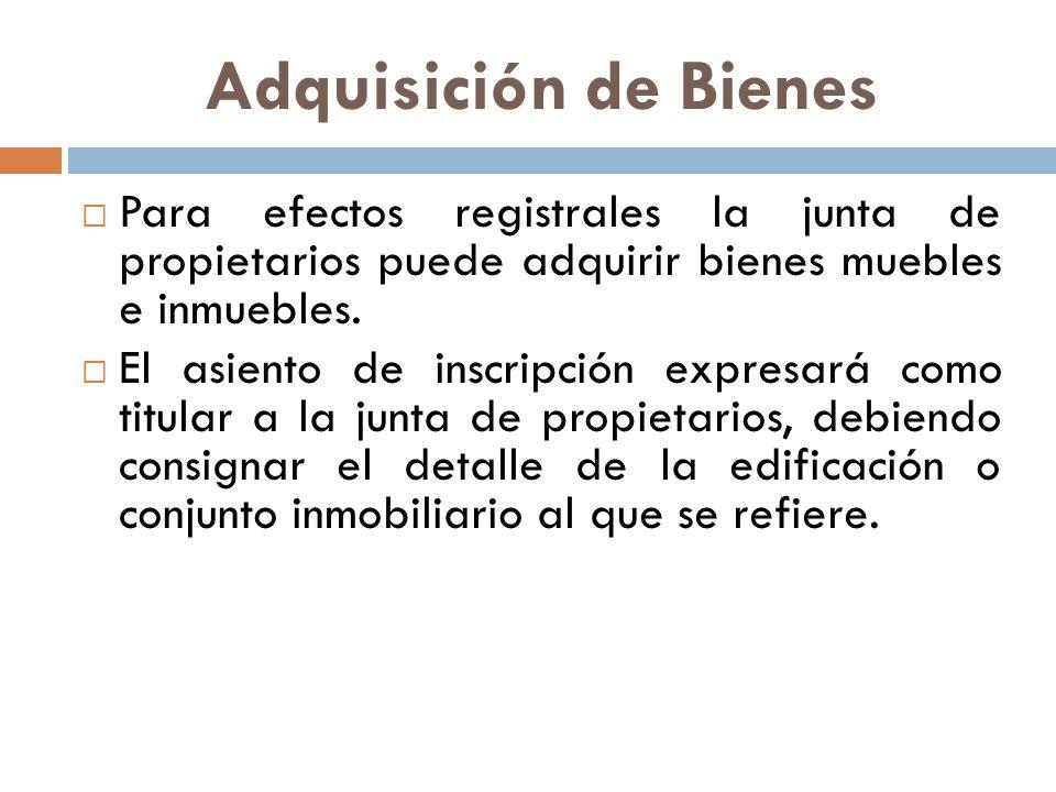 Adquisición de Bienes Para efectos registrales la junta de propietarios puede adquirir bienes muebles e inmuebles.