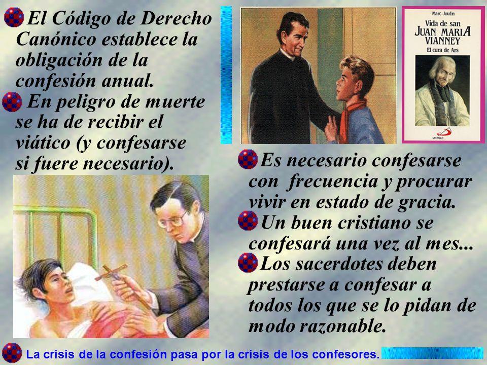 - Un buen cristiano se confesará una vez al mes...