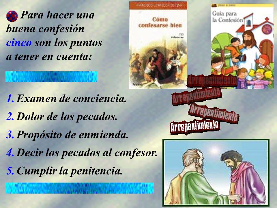 Para hacer una buena confesión. cinco son los puntos. a tener en cuenta: Examen de conciencia. Dolor de los pecados.