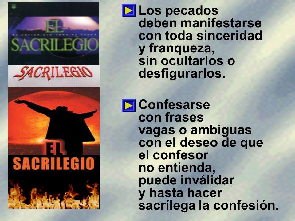 Los pecados deben manifestarse con toda sinceridad y franqueza, sin ocultarlos o desfigurarlos.