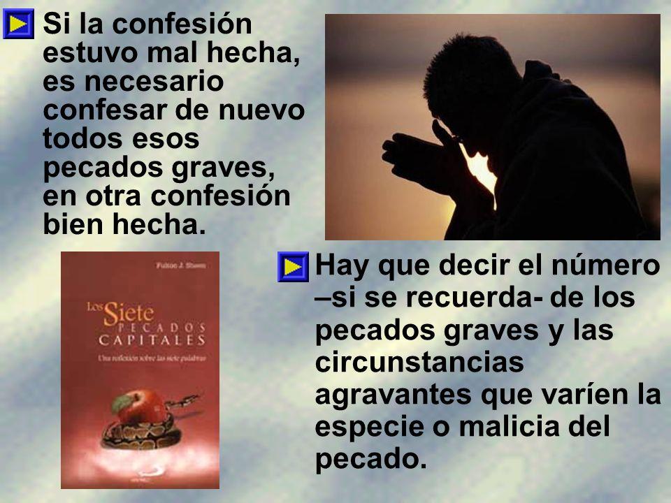 Si la confesión estuvo mal hecha, es necesario confesar de nuevo todos esos pecados graves, en otra confesión bien hecha.