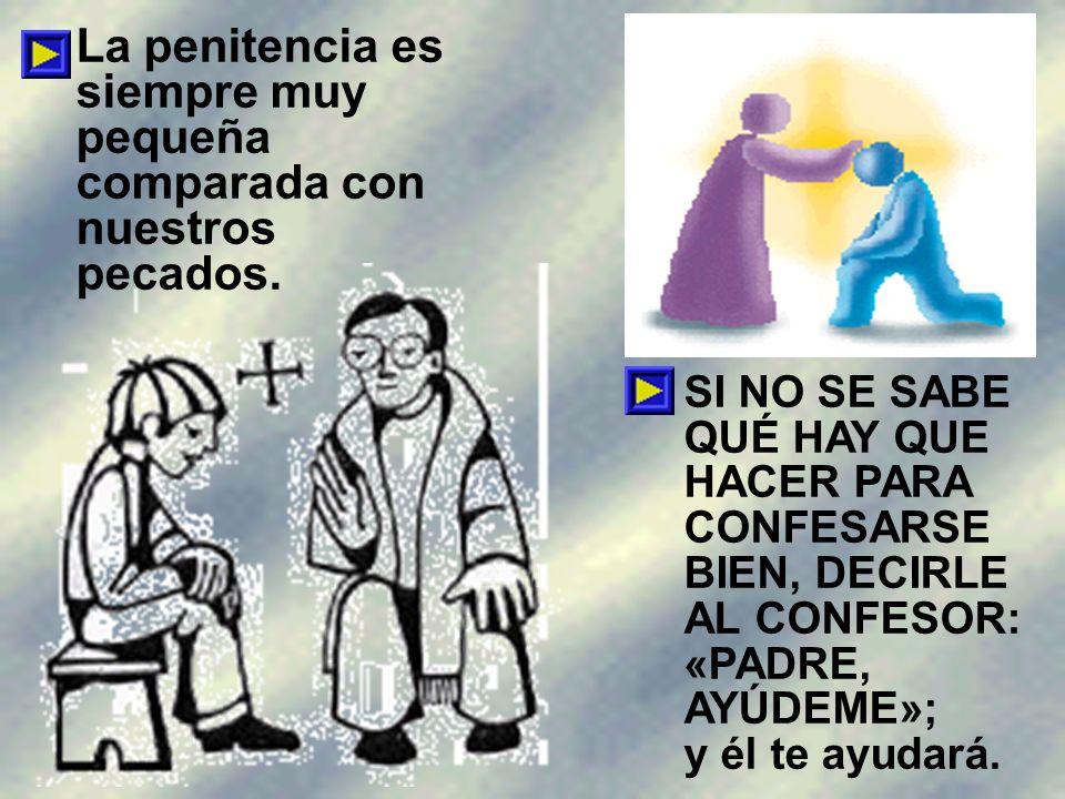 La penitencia es siempre muy pequeña comparada con nuestros pecados.