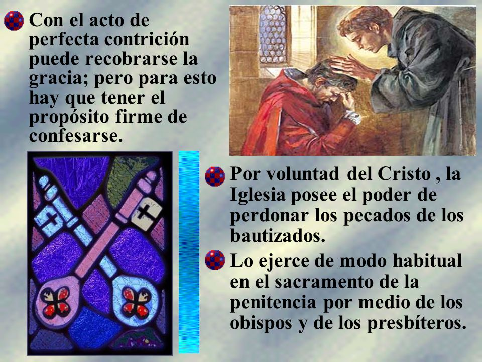 Con el acto de perfecta contrición puede recobrarse la gracia; pero para esto hay que tener el propósito firme de confesarse.