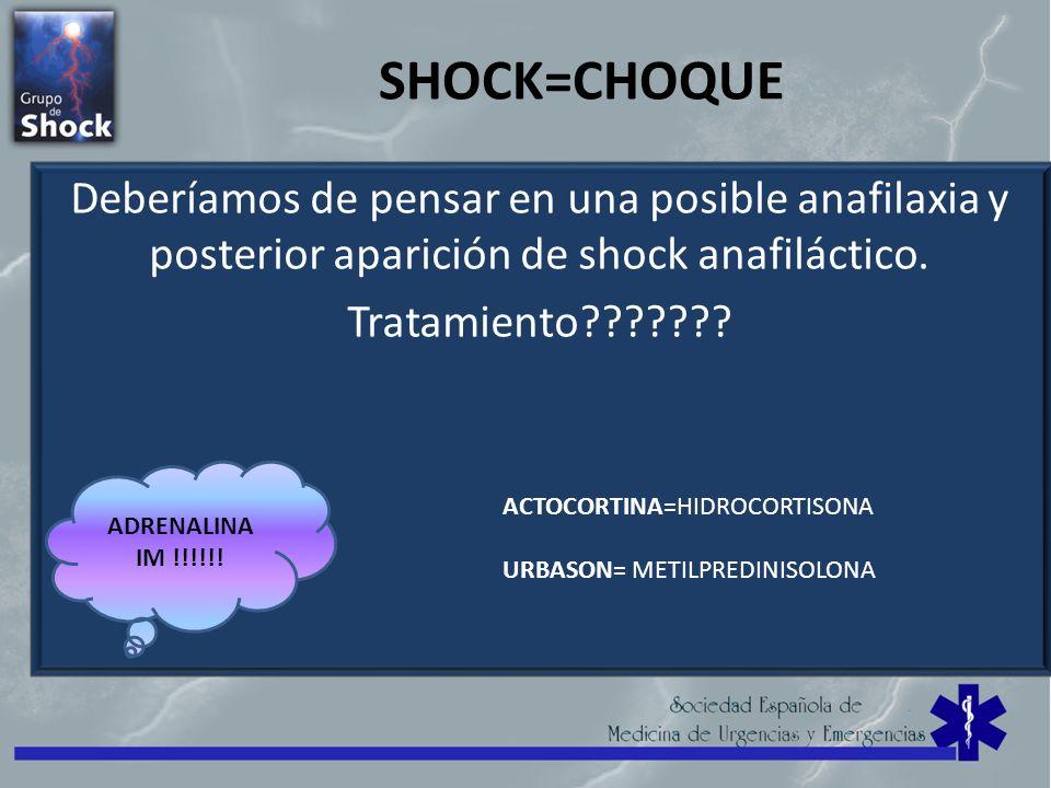 SHOCK=CHOQUE Deberíamos de pensar en una posible anafilaxia y posterior aparición de shock anafiláctico.