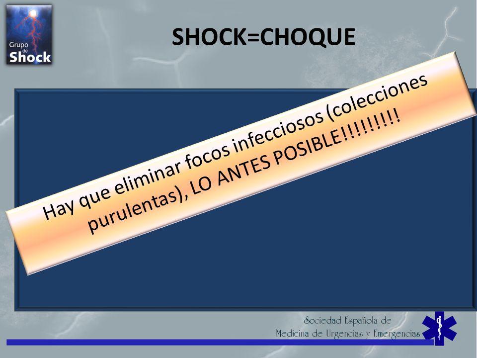 SHOCK=CHOQUE Hay que eliminar focos infecciosos (colecciones purulentas), LO ANTES POSIBLE!!!!!!!!!