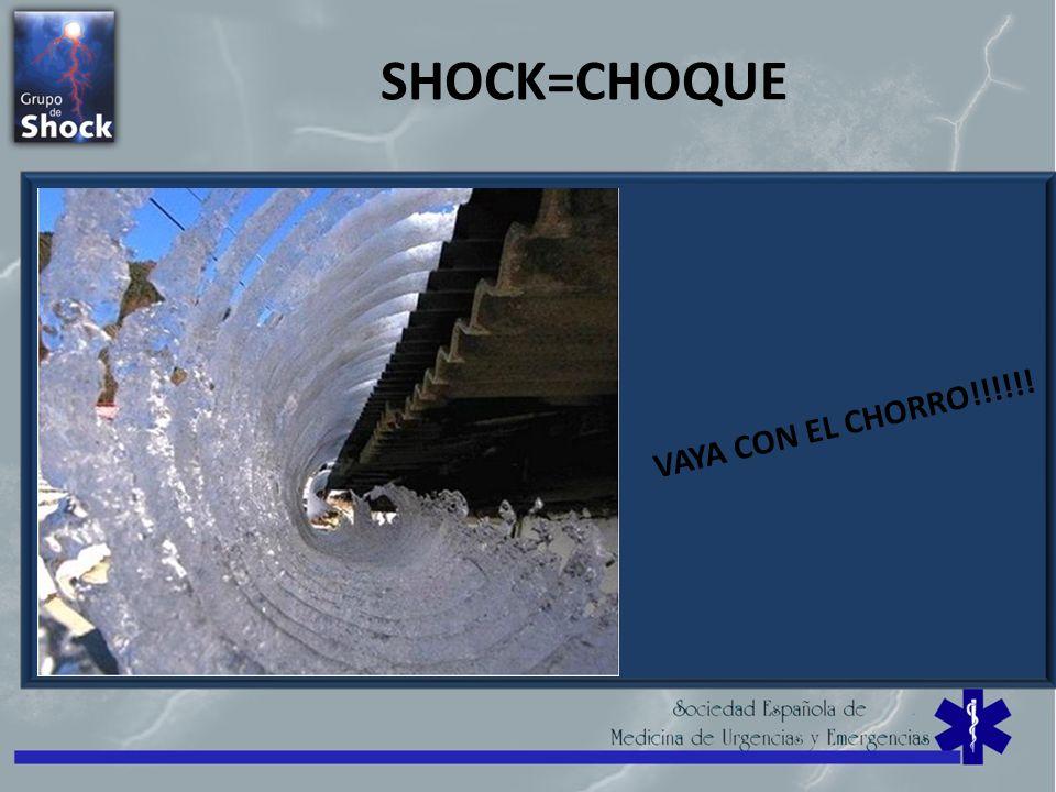 SHOCK=CHOQUE VAYA CON EL CHORRO!!!!!!