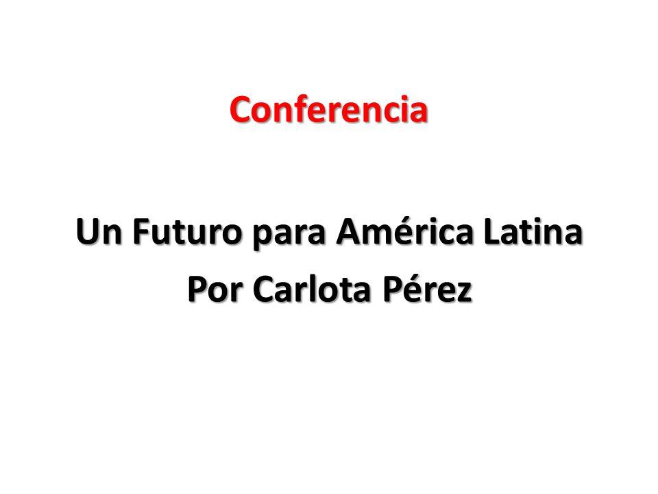 Un Futuro para América Latina Por Carlota Pérez