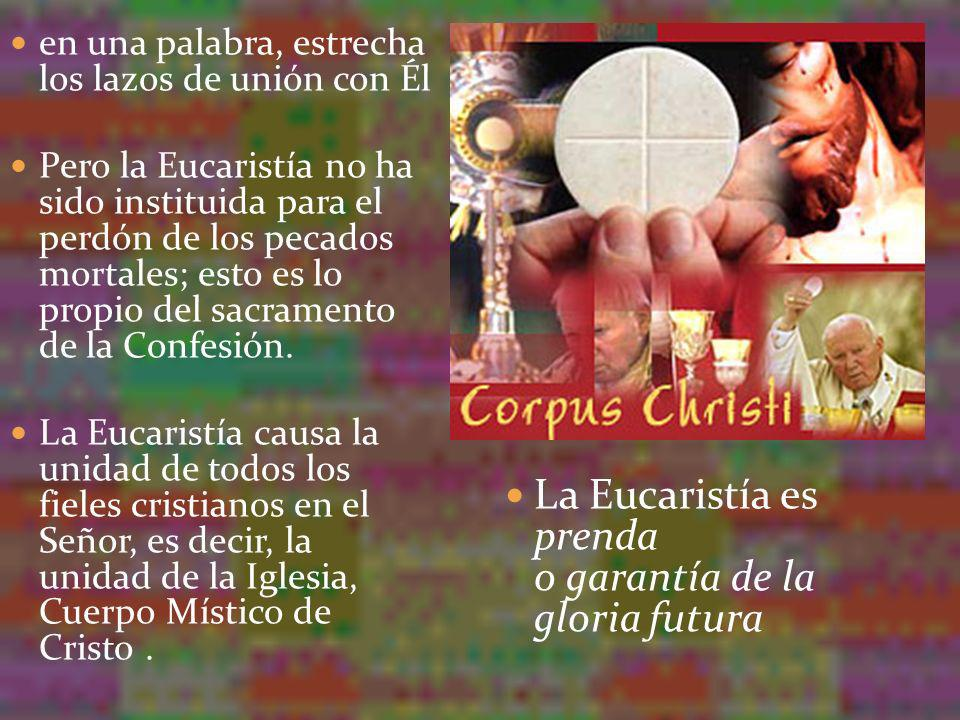 La Eucaristía es prenda o garantía de la gloria futura