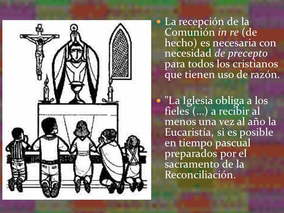 La recepción de la Comunión in re (de hecho) es necesaria con necesidad de precepto para todos los cristianos que tienen uso de razón.