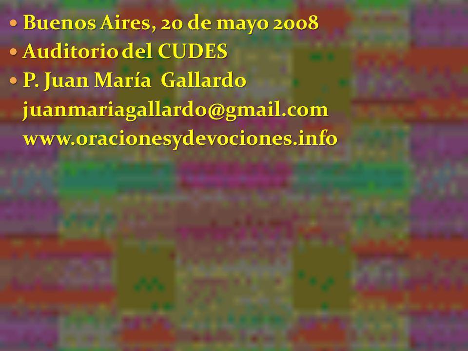 Buenos Aires, 20 de mayo 2008Auditorio del CUDES. P. Juan María Gallardo. juanmariagallardo@gmail.com.