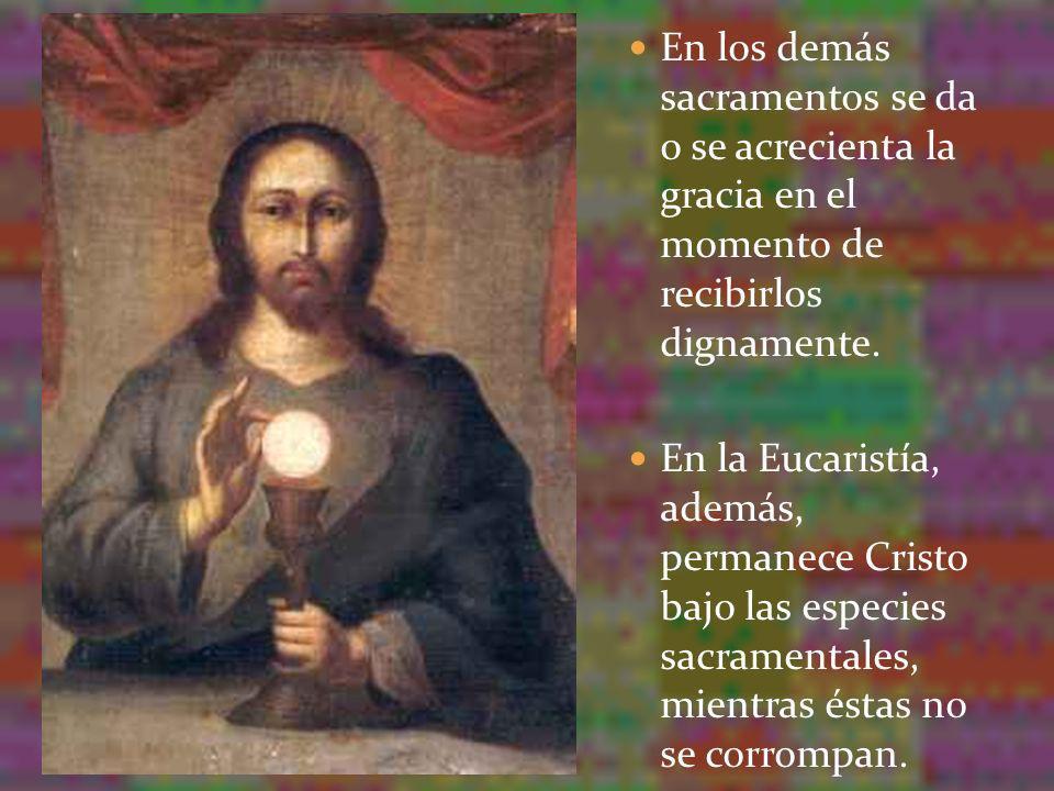 En los demás sacramentos se da o se acrecienta la gracia en el momento de recibirlos dignamente.