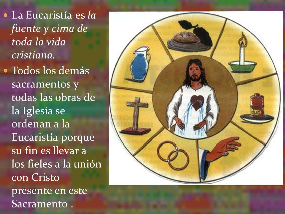 La Eucaristía es la fuente y cima de toda la vida cristiana.