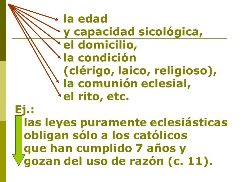la edad y capacidad sicológica, el domicilio, la condición. (clérigo, laico, religioso), la comunión eclesial,