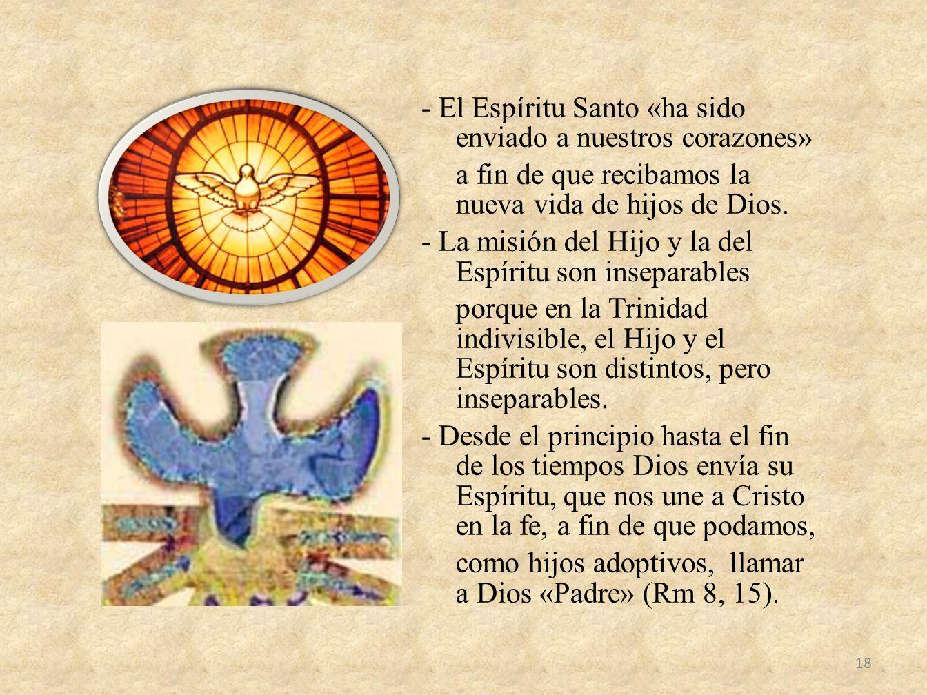 - El Espíritu Santo «ha sido enviado a nuestros corazones» a fin de que recibamos la nueva vida de hijos de Dios.
