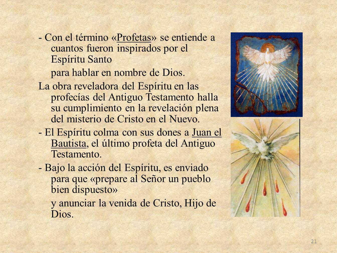 - Con el término «Profetas» se entiende a cuantos fueron inspirados por el Espíritu Santo para hablar en nombre de Dios.