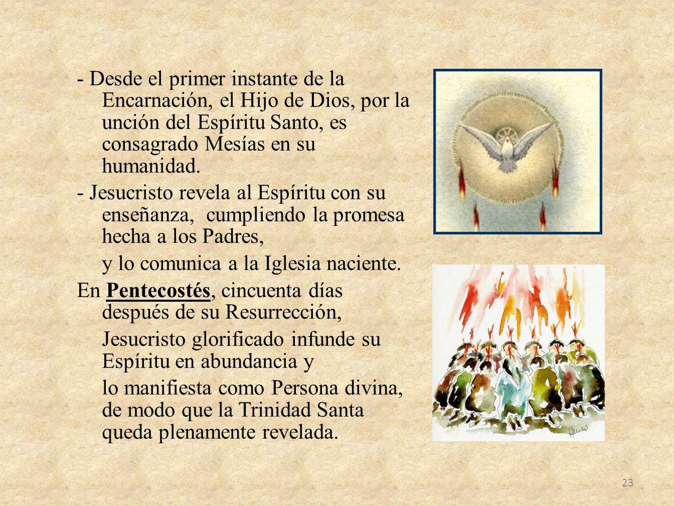 - Desde el primer instante de la Encarnación, el Hijo de Dios, por la unción del Espíritu Santo, es consagrado Mesías en su humanidad.