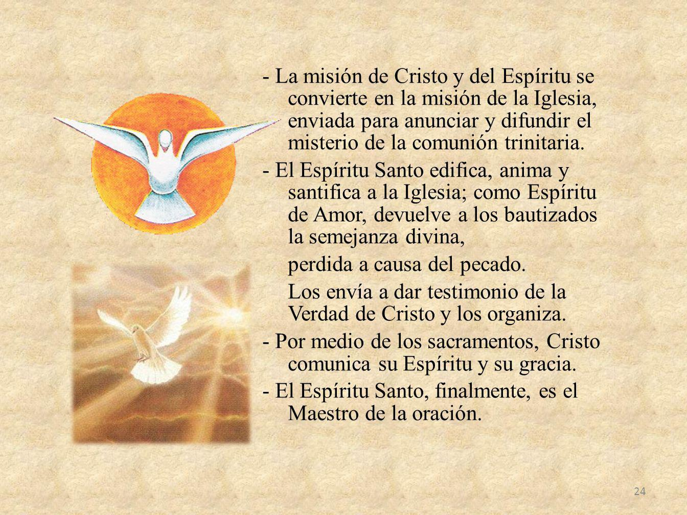 - La misión de Cristo y del Espíritu se convierte en la misión de la Iglesia, enviada para anunciar y difundir el misterio de la comunión trinitaria.